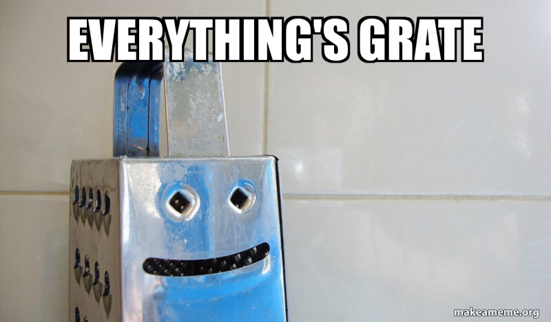 Everything's grate.jpg